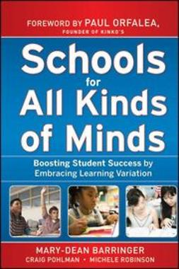 Barringer, Mary-Dean - Schools for All Kinds of Minds: Boosting Student Success by Embracing Learning Variation, e-kirja