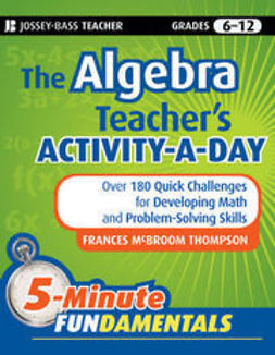 Thompson, Frances McBroom - The Algebra Teacher's Activity-a-Day, Grades 6-12: Over 180 Quick Challenges for Developing Math and Problem-Solving Skills, e-bok