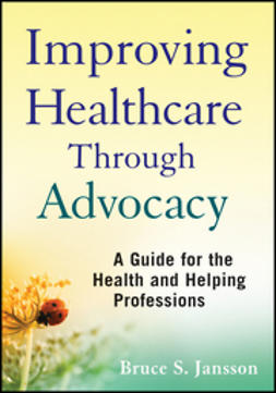 Jansson, Bruce S. - Improving Healthcare Through Advocacy: A Guide for the Health and Helping Professions, ebook