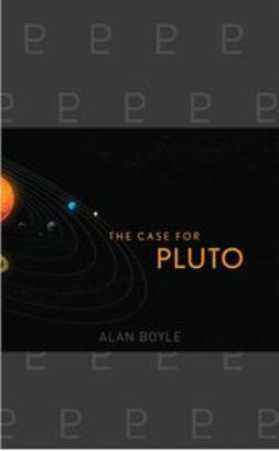 Boyle, Alan - The Case for Pluto: How a Little Planet Made a Big Difference, ebook