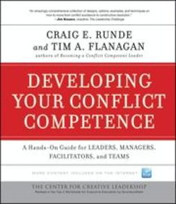 Runde, Craig E. - Developing Your Conflict Competence: A Hands-On Guide for Leaders, Managers, Facilitators, and Teams, ebook