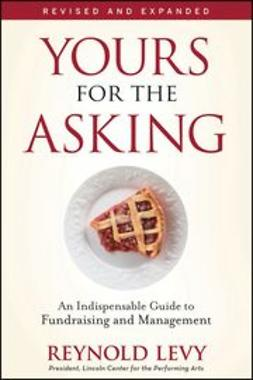Levy, Reynold - Yours for the Asking: An Indispensable Guide to Fundraising and Management, ebook