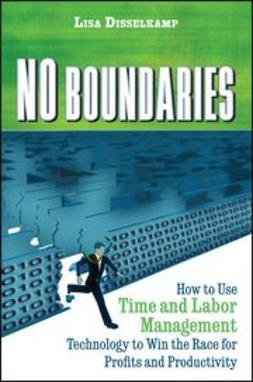Disselkamp, L. - No Boundaries: How to Use Time and Labor Management Technology to Win the Race for Profits and Productivity, ebook