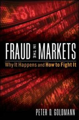 Goldmann, Peter - Fraud in the Markets: Why It Happens and How to Fight It, ebook