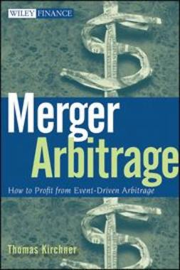 Kirchner, Thomas - Merger Arbitrage: How to Profit from Event-Driven Arbitrage, ebook