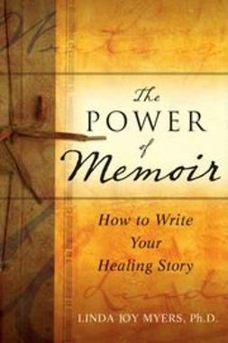 Myers, Linda - The Power of Memoir: How to Write Your Healing Story, ebook