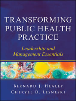 Healey, Bernard J. - Transforming Public Health Practice: Leadership and Management Essentials, e-bok