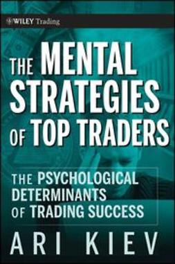 Kiev, Ari - The Mental Strategies of Top Traders : The Psychological Determinants of Trading Success, ebook