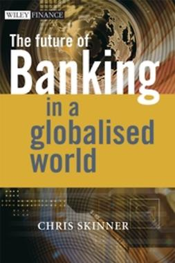 Skinner, Chris - The Future of Banking In a Globalised World, ebook
