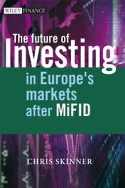 Skinner, Chris - The Future of Investing in Europe's Markets after MiFID, ebook