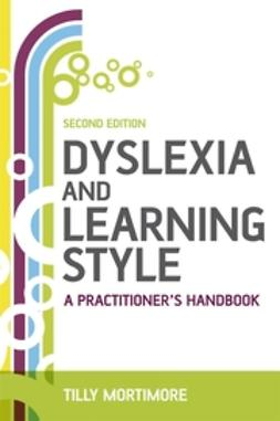 Mortimore, Tilly - Dyslexia and Learning Style: A Practitioner's Handbook, e-kirja