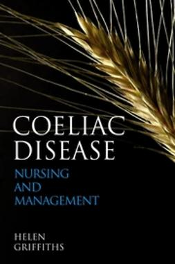 Griffiths, Helen - Coeliac Disease: Nursing Care and Management, ebook