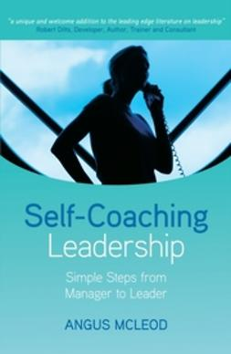 McLeod, Angus I. - Self-Coaching Leadership: Simple steps from Manager to Leader, ebook