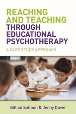 Dover, Jenny - Reaching and Teaching Through Educational Psychotherapy: A Case Study Approach, e-bok