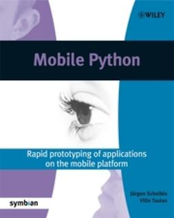 Scheible, Jürgen - Mobile Python: Rapid prototyping of applications on the mobile platform, e-kirja