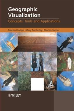 Dodge, Martin - Geographic Visualization: Concepts, Tools and Applications, ebook