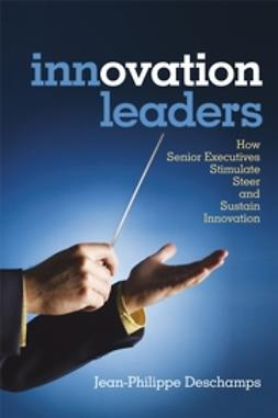 Deschamp, Jean-Philippe - Innovation Leaders: How Senior Executives Stimulate, Steer and Sustain Innovation, e-kirja