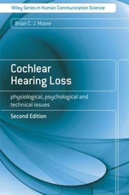 Moore, Brian - Cochlear Hearing Loss: Physiological, Psychological and Technical Issues, ebook