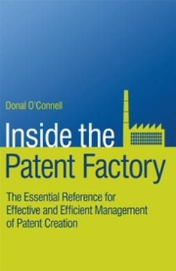 O'Connell, Donal - Inside the Patent Factory: The Essential Reference for Effective and Efficient Management of Patent Creation, ebook