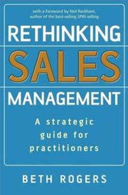 Rogers, Beth - Rethinking Sales Management: A Strategic Guide for Practitioners, ebook