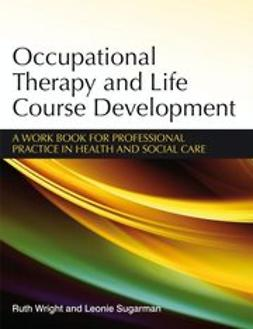 Sugarman, Leoni - Occupational Therapy and Life Course Development: A work book for Professional Practice in Health and Social Care, ebook