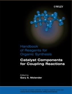 Molander, Gary A. - Handbook of Reagents for Organic Synthesis, Catalyst Components for Coupling Reactions, ebook