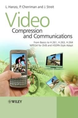 Cherriman, Peter - Video Compression and Communications: From Basics to H.261, H.263, H.264, MPEG4 for DVB and HSDPA-Style Adaptive Turbo-Transceivers, ebook