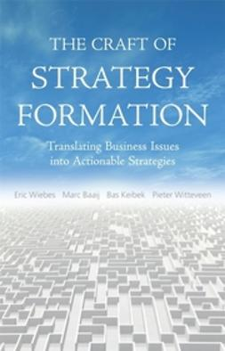 Baaij, Marc - The Craft of Strategy Formation: Translating Business Issues into Actionable Sstrategies, ebook