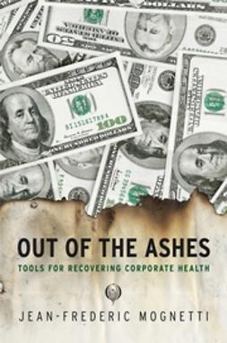 Mognetti, Jean Frédéric - Out of the Ashes: Tools for Recovering Corporate Health, ebook