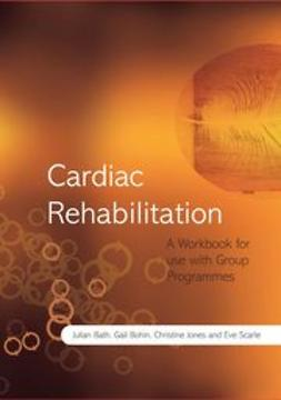 Bath, Julian - Cardiac Rehabilitation: A Workbook for use with Group Programmes, ebook