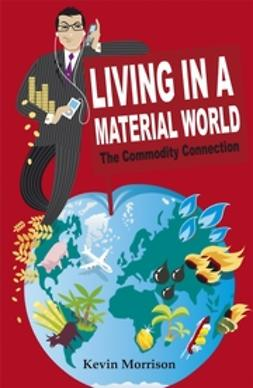 Morrison, Kevin - Living in a Material World: The Commodity Connection, e-bok