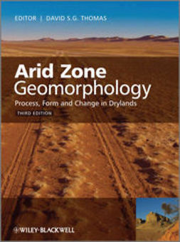 Thomas, David S. G. - Arid Zone Geomorphology: Process, Form and Change in Drylands, ebook