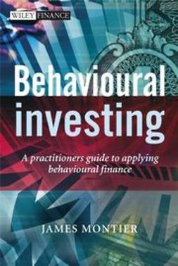 Montier, James - Behavioural Investing: A Practitioners Guide to Applying Behavioural Finance, ebook
