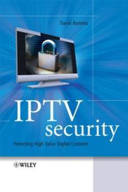 Ramirez, David H. - IPTV Security: Protecting High-Value Digital Contents, ebook