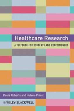 Roberts, Paula - Healthcare Research - A Handbook for Students and Practitioners, ebook