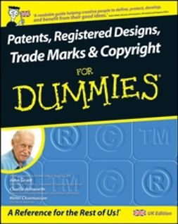 Grant, John - Patents, Registered Designs, Trade Marks and Copyright For Dummies<sup>®</sup>, ebook