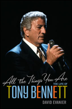 Evanier, David - All the Things You Are: The Life of Tony Bennett, e-bok