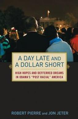 "A Day Late and a Dollar Short: High Hopes and Deferred Dreams in Obama's ""Post-Racial"" America"