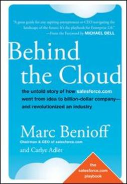 Benioff, Marc - Behind the Cloud: The Untold Story of How Salesforce.com Went from Idea to Billion-Dollar Company—and Revolutionized an Industry, ebook