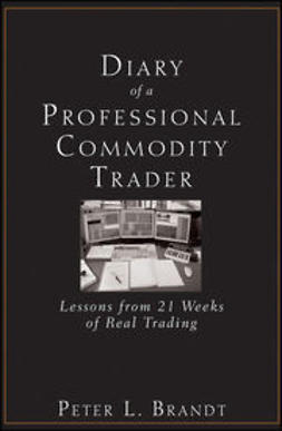Brandt, Peter L. - Diary of a Professional Commodity Trader: Lessons from 21 Weeks of Real Trading, ebook