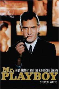 Watts, Steven - Mr Playboy: Hugh Hefner and the American Dream, e-bok