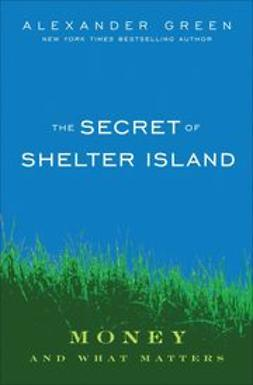 Green, Alexander - The Secret of Shelter Island: Money and What Matters, e-bok