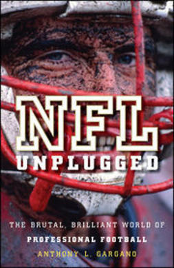 Gargano, Anthony L. - NFL Unplugged: The Brutal, Brilliant World of Professional Football, ebook