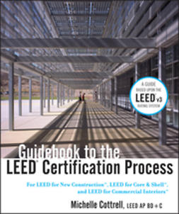 Cottrell, Michelle - Guidebook to the LEED Certification Process: For LEED for New Construction, LEED for Core & Shell, and LEED for Commercial Interiors, e-bok