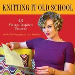 McYarnpants, Stitchy - Knitting it Old School: 43 Vintage-Inspired Patterns, ebook
