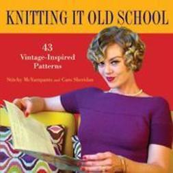 McYarnpants, Stitchy - Knitting it Old School: 43 Vintage-Inspired Patterns, e-bok