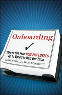 Bradt, George B. - Onboarding: How to Get Your New Employees Up to Speed in Half the Time, e-kirja
