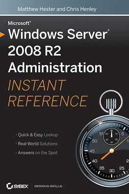 Hester, Matthew - Microsoft Windows Server 2008 R2 Administration Instant Reference, ebook