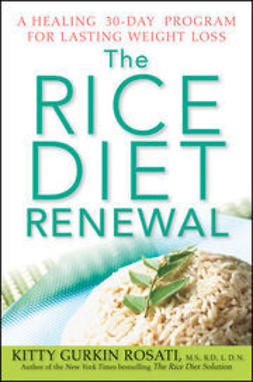 Rosati, Kitty Gurkin - The Rice Diet Renewal: A Healing 30-Day Program for Lasting Weight Loss, ebook
