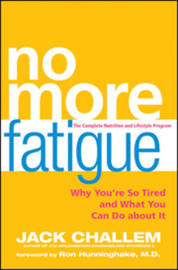 Challem, Jack - No More Fatigue: Why You're So Tired and What You Can Do About It, ebook